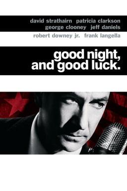 Good Night, and Good Luck - David Strathairn, Patricia Clarkson, George Clooney, Robert Downey Jr., Frank Langella, Jeff Daniels